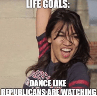 Dancing: IFE  GOALS  DANCE LIKE  REPUBLICANS ARE WATCHING