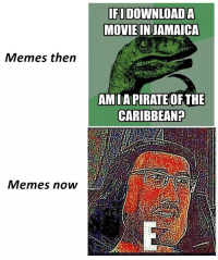 Memes, Movie, and Pirate: IFI DOWNLOADA  MOVIE INJAMAICA  Memes then  AMIA PIRATE OF THE  CARIBBEAN?  Memes now