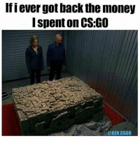 The double of this 😂 @kenshowtube: Ifi ever got back the money  I spent on CS:GO  @KEN.CSG0 The double of this 😂 @kenshowtube