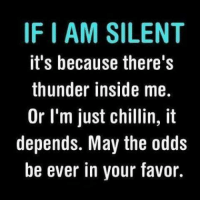 #jussayin: IFIAM SILENT  it's because there's  thunder inside me.  Or I'm just chillin, it  depends. May the odds  be ever in your favor. #jussayin