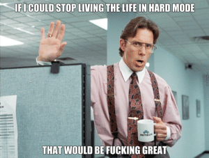 Fucking, Lazy, and Life: IFICOULD STOP LIVING THE LIFE IN HARD MODE  CH  INITECH  THAT WOULD BE FUCKING GREAT  MemeCenter.com As A Lazy Guy by recyclebin - Meme Center