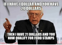 IFIHAVE1 DOLLAR AND YOU HAVE  20 DOLLARS  THENIHAVE21 DOLLARS AND YOU  Now QUALIFY FOR FOOD STAMPS