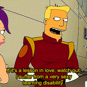 learning disability: Ifit's a lesson in love, watch out  suffer trom a very sexy  learning disability