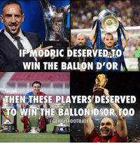 Memes, 🤖, and Win: IFMODRIC DESERVEDATO  WIN THE BALLON D'OR  THEN THESE PLAYERS DESERVED  TO WIN 'THE BALLONDIOR TOO  GENIUSFOOTBALL Agreed? 👇