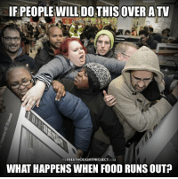 Careful out there tomorrow!   #BraceYourselves #BlackFriday  Join Us: The Free Thought Project: IFPEOPLEWILL DO  OVER ATV  THE  COM  WHAT HAPPENSWHEN FOOD RUNSOUTP Careful out there tomorrow!   #BraceYourselves #BlackFriday  Join Us: The Free Thought Project