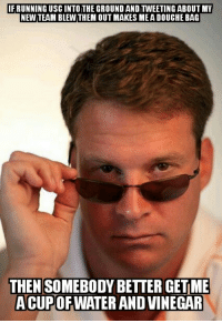 Not a fan of USC or Alabama. Definitely not a fan of Lane Kiffin: IFRUNNING USC INTO THE GROUND ANDTNEETING ABOUTMV  NEW TEAM BLEINTHEM OUT MAKES ME A DOUCHE BAG  THEN  SOMEBODY BETTER GETME  ACUPOFWATER AND VINEGAR Not a fan of USC or Alabama. Definitely not a fan of Lane Kiffin