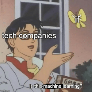 Complex, Machine Learning, and Machine: ifs  tech companies  Is this machine learning? AI is so complex.