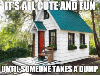 Funny, Lol, and Meme: iFSALLOUTE AND RUN  UNTİLSOMEONE TAKES A DUMP  ngiip.com LOL | Tiny Home Humor | Minimialist Humor | Funny Meme | Tiny Home Meme #tinyhome #meme #funny