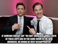 """new avengers: IFSOMEONEDOESNTSAY""""NO SHIT SHERLOCK WHILE BOTH  OF THESE GUYS AREIN THE SAME ROOM INTHE NEW  AVENGERS, IMGONNA BEVERY DISSAPPOINTED"""