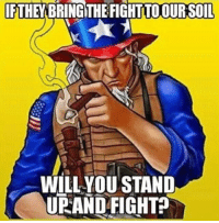 Memes, Fight, and 🤖: IFTHEYBRING THE FIGHT TOOUR SOIL  WILLYOU STAND  UPAND FIGHT The invasion is coming