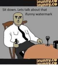 ifunny: İfunny.co  ifunny.ce  Sit down. Lets talk about that  ifunny watermark  ifunny.ce