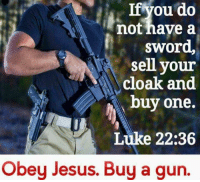 Jesus, Memes, and Sword: Ifvou do  not have a  sword,  sell your  cloak and  buy one.  Lüke 22:36  Obey Jesus. Buy a gun.