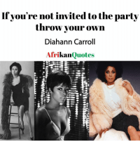 Go Follow @AfrikanQuotes for Black Positivity quotes @Afrikanquotes: Ifvou're not invited to the party  throw your own  Diahann Carroll  Afri  kan  Quotes Go Follow @AfrikanQuotes for Black Positivity quotes @Afrikanquotes