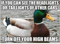 please.. for the love of god: IFYOU CAN SEETHE HEADLIGHTS  ORTAILLIGHTS OFOTHER CARS  TURN OFF YOUR HIGH BEAMS please.. for the love of god