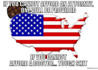 Memes, Tough, and 🤖: IFYOU CANNOT AFFORD AN ATTORNEYD  ONE LL BE PROVIDED  IF YOU CANNOT  AFFOROADOCTOR TOUGH SHIT #TheSkepDick