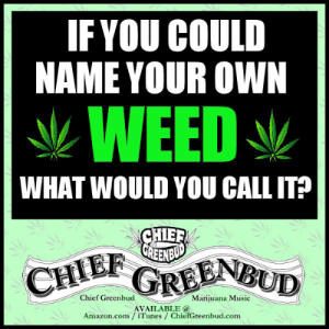 I would call mine Knockout Punch !!: IFYOU COULD  NAME YOUR OWN  WEED  WHAT WOULD YOU CALL IT?  GREENB  CHIEF  Chief Greenbud  Marijuana Music  AVAILABLE @  Amazon.com iTunes ChiefGreenbud.com I would call mine Knockout Punch !!