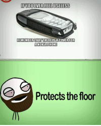 nokia: IFYOU EVER FEEL USELESS  REMEMBER THATT DSA  FOR  THERE  A NOKIA PHONE  Protects the floor