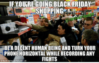 #blackfridayfights: IFYOUNRE GOING BLACK FRIDAY  SHOPPING  BEA DECENTHUMAN BEING AND TURN YOUR  PHONE HORIZONTAL WHILE RECORDING ANY  FIGHTS  North News & Pictures Ltd #blackfridayfights