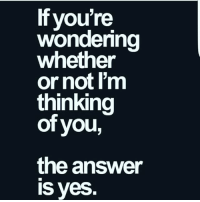 Memes, 🤖, and Answer: Ifyou're  wondering  whether  or notIm  thinking  of you,  the answer  s yes.