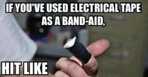 Memes, Band, and 🤖: IFYOU'VE USED ELECTRICAL TAPE  ASA BAND-AID, DV6