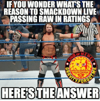 Memes, 🤖, and Tna: IFYOUWONDER WHATS THE  REASON TO SMACKDOWN LIVE  PASSING RAW IN RATINGS  AGRAUITV FORGOT ME  On InSTAGRAm  AFORA  HERES THEANSWER Yea I know it happened like 3 weeks ago. But still. AJStyles thephenomenalone wrestling prowrestling professionalwrestling meme wrestlingmemes wwememes wwe nxt raw mondaynightraw sdlive smackdownlive tna impactwrestling totalnonstopaction impactonpop boundforglory bfg xdivision njpw newjapanprowrestling roh ringofhonor luchaunderground pwg