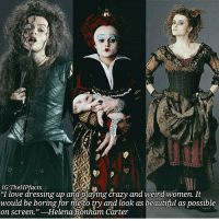 """Beautiful, Crazy, and Love: IG: acts  """"I love dressing up an  playing crazy and weird women. It  would be boring for me to try and look as beautiful as possible  on Screen.  Helena Bonham Carter + 🍂