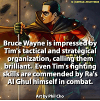 Tim Drake RedRobin 🔥: IG BATMAN MULTIVERSE  Bruce Wayne is impresseaby  Tim's tactical and strategical  organization, calling them  brilliant. Even Tim'sfighting  skills are commended by Ra's  Al Ghul himself in combat.  Art by Phil Cho Tim Drake RedRobin 🔥