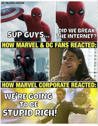 goy: IG BLERD.VISION  SOP GOY  DID WE BREAK  THE INTERNET?  HOW MARVEL &DC FANS REACTED  HOW MARVEL CORPORATE REACTED:  WE'RE GOING  TO BE  STUPID RICH!