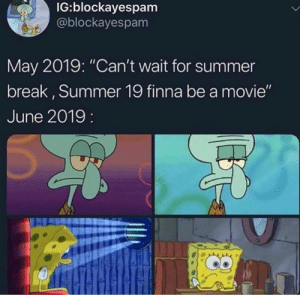 "Okay. & now look at me, bored asf.: IG:blockayespam  @blockayespam  May 2019: ""Can't wait for summer  break, Summer 19 finna be a movie""  June 2019: Okay. & now look at me, bored asf."