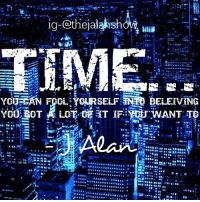 Memes, 🤖, and Bot: ig-Cothejalahshow  YORSAN FOOLEYSERSELF BELEIVING  YOU BOT A LOT. GE IT IF. WANT TO thejalanshow time notime constraints life experience thoughts think blue