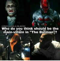 """Batman, Joker, and Lol: IG:DaFFa ALaGas IS THe BaGman  Who do you think should be the  main-villain in """"The Batman""""? I personaly want The Joker as the main-villain. I'm always imagining how cool if The Joker make a big chaos in Gotham on Matt's hands-vision. Harley Quinn, and Deathstroke as side-villain. Maybe one of big villain (Hugo, maybe?) hired Deathstroke to kick Bat's *ss lol, I mean to kill him of course. Deathstroke should be the main-villain for Titans or Nightwing or maybe Suicide Squad 2. So who do you think should be the main-villain? And why? Comment below!"""