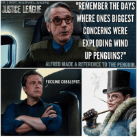 """Batman, Fucking, and Love: IG @DC.MARVEL.UNITE  """"REMEMBER THE DAYS  WHERE ONES BIGGEST  CONCERNS WERE  EXPLODING WIND  UP PENGUINS?""""  USTBE LEAGIE  ALFRED MADE A REFERENCE TO THE PENGUIN  FUCKING COBBLEPOT. Did anyone catch this ? 🤔 AlfredPennyworth just made a reference to OswaldCobblepot AKA ThePenguin in the New JusticeLeague Trailer ! It's highly likely that @JoshGad will be playing The Penguin in the DCEU and he could show up in either TheBatman Movie, The NightWing Movie, The BatGirl Movie or maybe even GothamCitySirens or SuicideSquad2 ! I love how they can just drop big Batman Villains names like that since BenAffleck's BruceWayne has been around for so long ! DCExtendedUniverse 💥 DCEU JL DC SanDiegoComicCon SDCC17 ComicCon ( JoshGad Art By : @willgray_06 ) SDCC"""