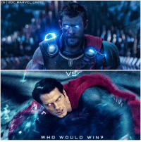 Memes, Superman, and Marvel: IG @DC.MARVEL.UNITE  VS  WHO W OULD W IN P THOR VS SUPES ! 👊 The Mighty Thor Versus The Man of Steel…Comment Below why you think either hero would win…My Money's on Superman ! 🤷🏽♂️ @ChrisHemsworth ⚡️ @HenryCavill 💥