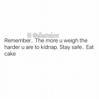Friends, Memes, and Cake: IG@ellen show  Remember.. The more u weigh the  harder u are to kidnap. Stay safe.. Eat  cake tag someone - ur friends