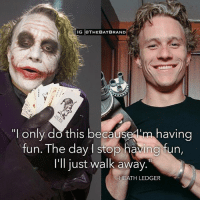 "Memes, Heath Ledger, and 🤖: IG eTHEBATBRAND  "" only do this becaused'm having  fun. The day stop having fun,  I'll just walk away.""  -HEATH LEDGER 🙏🏻"