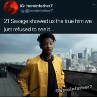 IG: heroinfather7  lg:@heroinfather  21 Savage showed us the true him we  just refused to see it.  @heroinfather7 21 crumpets 😂😂🤷‍♀️