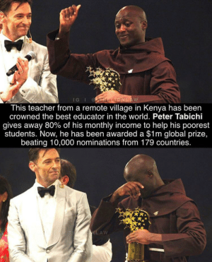 Brought Tears To my Eyes, this is as Wholesome as it gets: IG I ELIONLAW  This teacher from a remote village in Kenya has been  crowned the best educator in the world. Peter Tabichi  gives away 80% of his monthly income to help his poorest  students. Now, he has been awarded a $1m global prize,  beating 10,000 nominations from 179 countries.  THAUIG.AW Brought Tears To my Eyes, this is as Wholesome as it gets