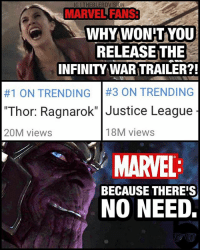 "Uh oh.... From @theblerdvision - The real reason the InfinityWar trailer hasn't been released yet. Marvel savagery on the level of Thanos. 😂 But in all seriousness - what do you think about this? I feel like we're in Earth2... I can't believe I live in a world where more people are hyped for ThorRagnarok than the JusticeLeague (myself included lol)... It's the friggin JUSTICE LEAGUE vs Thor and friends! 😂 -- Kudos to Marvel for dominating the cultural zeitgeist cuz that's nuts. It shows what time, trust with the audience, and proper character development can do. People do favor unique settings, good stories and compelling characters over just the big ""whizz-bang"" of special effects. What do you guys think? 🤔 infinitywar avengersinfinitywar hulk avengers ironman spiderman captainamerica loki marvelcomics marvelnation marveluniverse thorragnarok batman superman wonderwoman dccomics dc aquaman theflash cyborg batmanvsuperman youtube: IG I THEBLERDVISION  MARVEL FANS3  MARVEL FANS  WHYWON'TYoU  RELEASE THE  INFINITY WAR TRAILER?!  #1 ON TRENDING 