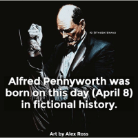 Memes, Zoom, and History: IG ISTHEBATBRAND  Alfred Pennyworth was  born  on this day (April 8)  in fictional history.  Art by Alex Ross (SWIPE LEFT) Pick your favorite Alfred. Make sure to swipe all the way to the end and zoom in to read the last picture. HB Alfred!