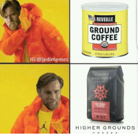 Dank, 🤖, and Congo: IG:@jedimemes  REVEILLE  PURPOSE GRIND  GROUND  COFFEE  00% PURE COFEEE  HIGHER  GROUNDS  DR CONGO  HIGHER GROUNDS i stole this from sithposting and there's nothing you can do about it >:)  honestly have no idea who made this but whoever did i love you