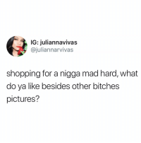 Memes, Shopping, and Pictures: IG: juliannavivas  @juliannarvivas  shopping for a nigga mad hard, what  do ya like besides other bitches  pictures? 🍿