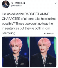 Anime, Hair, and Time: IG ktrash_ig  @KtrashlG  He looks like the DADDIEST ANIME  CHARACTER of all time. Like how is that  possible? Those two don't go together  in sentences but they're both in Kim  Taehyung  IG | ktrash-ig Hair and earring are Goalz!