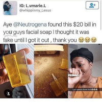 Fake, God, and Lexus: IG: L.vmarie.L  @whippinmy Lexus  Aye @Neutrogena found this $20 bill in  you guys facial soap I thought it was  fake until I got it out , thank you  owl  I just wanna thank God眾公 😂Goals