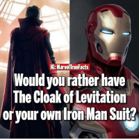 Memes, 🤖, and Levitation: IG: MarvelTne Facts  Would vourather have  The Cloak of Levitation  oryour own ron Man Suit Choose wisely!