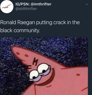 Ass, Community, and Drugs: IG/PSN: @imthrifter  @stillthrifter  Ronald Raegan putting crack in the  black community War on drugs my ass