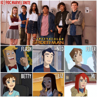 Life, Memes, and School: IG QDC:MARVELUNITE  TheSPECTACULAR  SPIDER-MAN  FLASH  NED  PETER  BETTY  LiZ What did you think of the Cast of SpiderManHomeComing ? 🤔 The whole High School Aspect of the Film was almost identical to The Marvel TV Series… SpectacularSpiderMan, so thank you @jnwtts for bringing that SpiderMan Show to Life along with countless other Comic and TV Show inspirations ! 😍👏🏽 I think NedLeeds, MJ, FlashThompson and BettyBrant will all Return for The SpiderMan Sequel, probably not LizAllan though. 🤷🏽‍♂️ Can't wait to see TomHolland's PeterParker return as Spidey Next Year in Avengers : InfinityWar ! 🙌🏽 IRONSPIDER 🕷 MarvelCinematicUniverse 💥 MCU 🕸