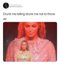 You can do this 🤣: ig: realpettymayO  @TheFunnyHun  Drunk me telling drunk me not to throw  up You can do this 🤣