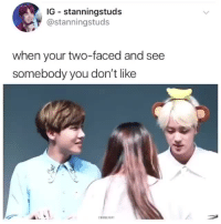 omg, this is so relatable cr: stanningstuds: IG stanningstuds  astanningstuds  when your two-faced and see  somebody you don't like  omg, this is so relatable cr: stanningstuds