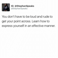 Memes, 🤖, and Express Yourself: IG: @Stephan Speaks  @Stephan Speaks  You don't have to be loud and rude to  get your point across. Learn how to  express yourself in an effective manner.