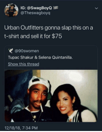 Capitalism?: IG: @SwagBoyQ  @Theswagboyq  Urban Outfitters gonna slap this on a  t-shirt and sell it for $75  @90swomen  Tupac Shakur & Selena Quintanilla  Show this thread  12/18/18, 7:34 PM Capitalism?